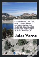 Everyman'S Library, For Young People. Dropped From The Clouds. Translated From The French By W. H. G. Kingston
