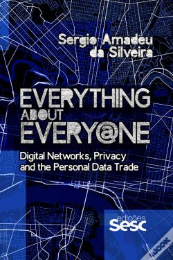 Wook.pt - Everything About Every@Ne: Digital Networks, Privacy And The Personal Data Trade