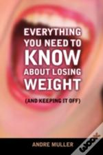 Everything You Need To Know About Losing Weight