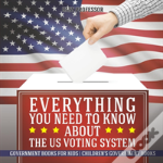 Everything You Need To Know About The Us Voting System - Government Books For Kids - Children'S Government Books