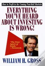 Everything You'Ve Heard About Investing Is Wrong!