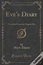 Eve'S Diary: Translated From The Original Ms. (Classic Reprint)