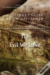 Evil We Love (Tales From The Shadowhunter Academy 5)