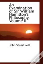 Examination Of Sir William Hamilton'S Philosophy, Volume Ii