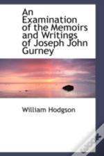 Examination Of The Memoirs And Writings Of Joseph John Gurney