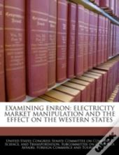 Examining Enron: Electricity Market Manipulation And The Effect On The Western States