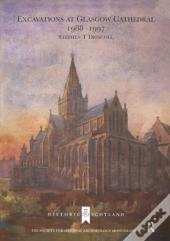 Excavations At Glasgow Cathedral 1988-1997