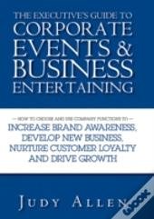 Executive'S Guide To Corporate Events And Business Entertaining