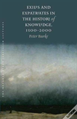 Wook.pt - Exiles And Expatriates In The History Of Knowledge, 1500-2000