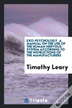 Exo-Psychology. A Manual On The Use Of The Human Nervous System According To The Instructions Of The Manufacturers