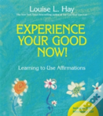Experience Your Good Now