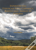 Experiencing Etruscan Pots: Ceramics, Bodies And Images In Etruria