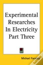 Experimental Researches In Electricity Part Three