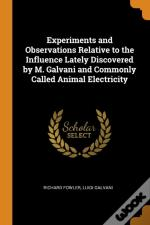 Experiments And Observations Relative To The Influence Lately Discovered By M. Galvani And Commonly Called Animal Electricity