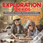 Exploration For Kids - The Americas, Columbus, Ponce De Leon And More - Exploring American History - 3rd Grade Social Studies
