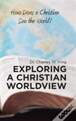 Exploring A Christian Worldview