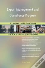 Export Management And Compliance Program A Complete Guide - 2019 Edition