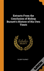 Extracts From The Conclusion Of Bishop Burnett'S History Of His Own Times