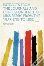 Extracts From The Journals And Correspondence Of Miss Berry, From The Year 1783 To 1852 Volume 1