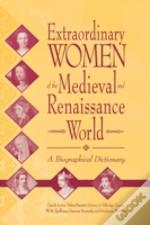 Extraordinary Women Of The Medieval And Renaissance World