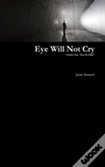 Eye Will Not Cry - Volume One