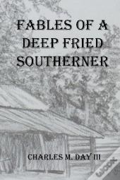 Fables Of A Deep Fried Southerner