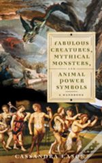 Fabulous Creatures, Mythical Monsters, And Animal Power Symbols