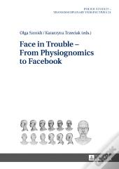 Face In Trouble - From Physiognomics To Facebook