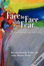 Face To Face With Fear Transforming Fear