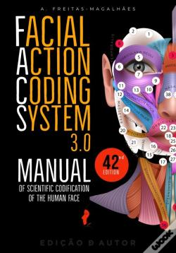 Wook.pt - Facial Action Coding System 3.0 - Manual Of Scientific Codification Of The Human Face (42nd Ed.)