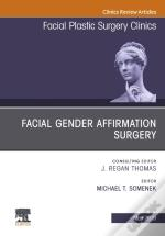 Facial Gender Affirmation Surgery, An Issue Of Facial Plastic Surgery Clinics Of North America, Ebook