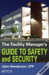 Facility Manager'S Guide To Safety And Security