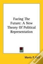 Facing The Future: A New Theory Of Political Representation