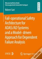 Fail-Operational Safety Architecture For Adas/Ad Systems And A Model-Driven Approach For Dependent Failure Analysis