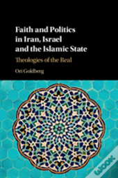 Faith And Politics In Iran, Israel, And Islamic State