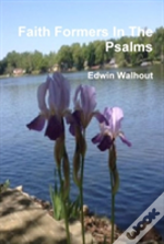 Faith Formers In The Psalms