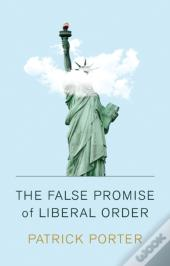 False Promise Of Liberal Order