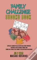 Family Challenge Sudoku Book: Difficult Sudoku Puzzles With Solutions Provided (Suitable For The Whole Family And Comes In A Travel Size Format You Ca