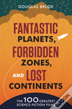 Fantastic Planets, Forbidden Zones, And Lost Continents
