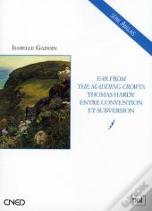 Far From The Madding Crowd ; Thomas Hardy Entre Convention Et Subversion