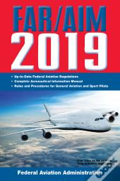Far/Aim 2019: Up-To-Date Federal Aviation Regulations / Aeronautical Information Manual
