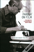 Farber On Film: The Complete Film Writings Of Manny Farber