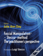 Fascial Manipulation(R) - The Stecco(R) Method From The Practitioner'S Perspective