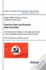 Fascism Past And Present, West And East. An International Debate On Concepts And Cases In The Comparative Study Of The Extreme Right