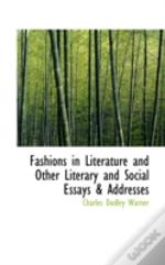 Fashions In Literature And Other Literary And Social Essays & Addresses
