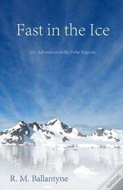 Wook.pt - Fast In The Ice; Or, Adventures In The Polar Regions