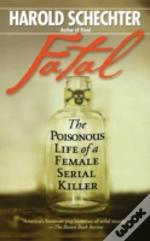 Fatal: The Poisonous Life Of A Female Se