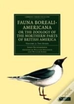 Fauna Boreali-Americana; Or The Zoology Of The Northern Parts Of British America