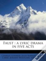Faust : A Lyric Drama In Five Acts