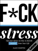 F*Ck Stress: Tips And Advice On How To Banish Anxiety From Your Life